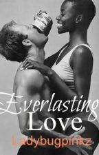 Everlasting Love(Coming Soon) by Ladybugpinkz