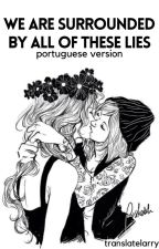 we are surrounded by all of these lies ➸ portuguese version by translatelarry