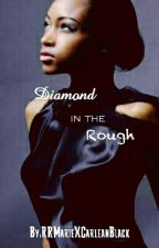 Diamond in the Rough by RRMarieXCarleanBlack