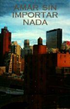 """""""amar sin importar nada"""" by brendanatasha2304"""