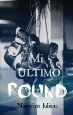 Mi ultimo round by naidelynjuliana09