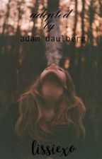 ADOPTED BY ADAM DAHLBERG {UNDER EDITING} by lissiexo