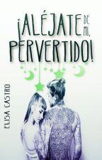 ¡Aléjate De Mi Pervertido! *Editando* by LaOneesama