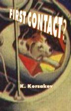 First Contact? by Korsakov