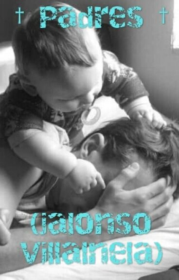 † Padres †(jalonso Villalnela)
