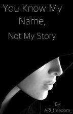 Вы знаете моё имя, но не мою историю by ARI_freedom_