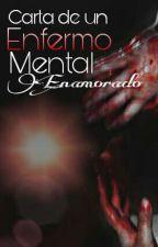 Carta de un Enfermo mental enamorado [Editando] by ZoukaManson