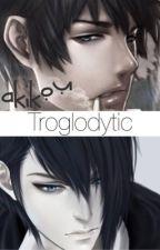 Troglodytic (Yaoi BoyXBoy) by Akikou
