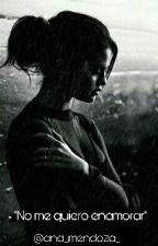 No me quiero enamorar. by ana_mendoza_