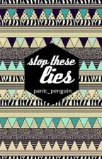 Stop These Lies (Complete) by panic_penguin