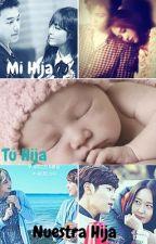 Mi Hija, Tu hija, Nuestra hija by Soyoonnie