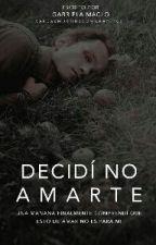Decidí No Amarte©  by GabbyMaclo