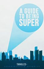 A Guide to Being Super by tangles-