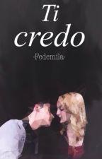 """Ti Credo"" -fedemila by BeforeYouKnewIt"