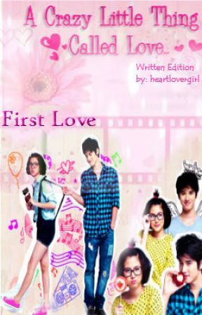 First Love ( A Crazy Little Thing Called Love) ~ Written Edition by ZieLlanes
