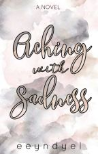 Aching with Sadness | Under Revision  by eeyndyel