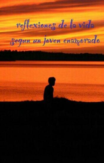 reflexiones de la vida segun un joven enamorado