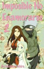 ♡Imposible No Enamorarse 2 (kakashi y tu)♡ by Melissa-Ichiro