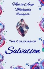 The Colours of Salvation [Complete (Slowly Editing)] #Wattys2016 by michybelle