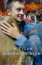 I'm Tyler Joseph's Sister (twenty one pilots fanfic) by BastilleLove123