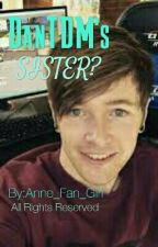 DanTDM's Sister? by Anne_Fan_Girl