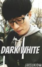 DARK WHITE (Yoo Jae Suk fanfiction) by jaesukie