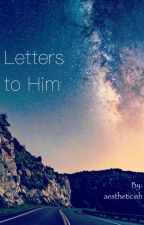 Letters to Him by aestheticish