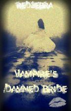 Vampire's Damned Bride by RedPandaKat