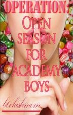 OPERATION: OPEN SEASON for ACADEMY BOYS! by b0okishmom