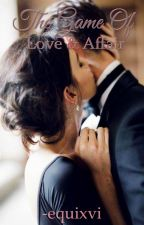 The Game of Love & Affair (ON-GOING) by -equixvi