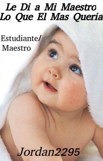 Le Di A Mi Maestro Lo Que El Mas Queria.      estudiante/maestro