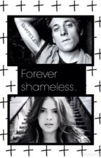 Forever shameless by moodymonster8