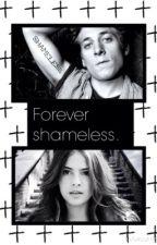 Forever shameless by moodymonster8