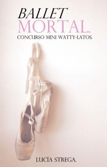 Ballet Mortal [Concurso Miny Watty-latos]