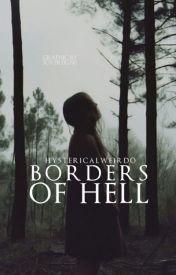 Borders Of Hell by hystericalweirdo