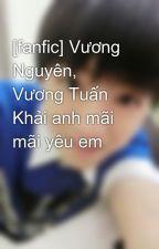 [fanfic] Vương Nguyên, Vương Tuấn Khải anh mãi mãi yêu em by anhkarry2k