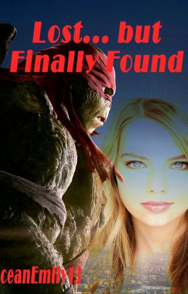 Lost... but Finally Found (TMNT 2014  fanfiction/Raphael love story)