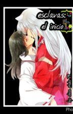 el inicio (Esclavas Libro 2) by chica-otaku-79