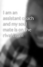I am an assistant coach and my soul mate is on the rival team  by x_em_x
