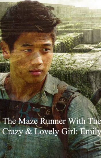 The Maze Runner With The Crazy & Lovely Girl: Emily