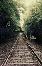 A escolha perfeita ( Parada ) by Pqn_rainhadbone