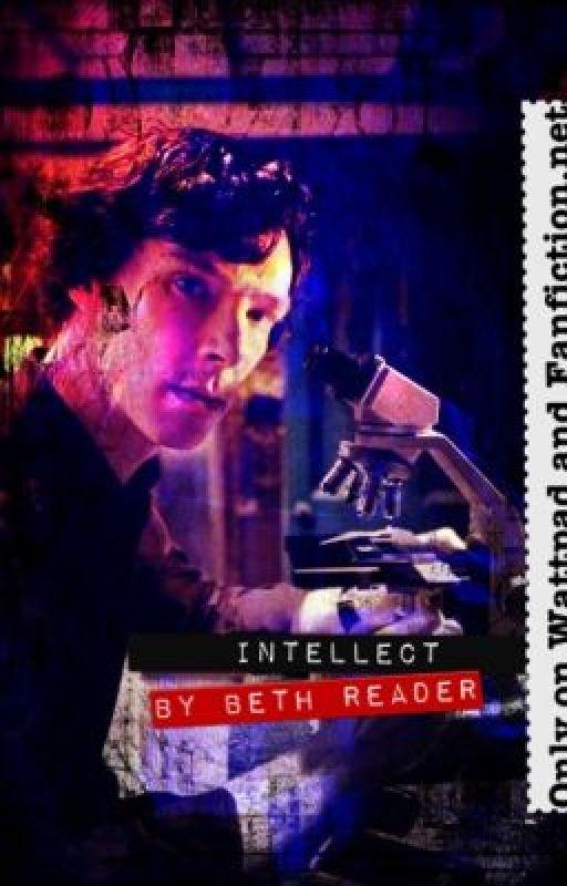 Intellect. (A BBC Sherlock Fan Fiction) by CrinkleCutBooks