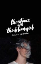 The Stoner & The Blind Girl by Kenyahdelacruz