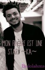 Mon frère est une star. ~KA~ (en pause) by OnMappelleFluff