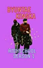 BYUNTAE KINGKA HIGH SCHOOL by HyeYun-FanDom