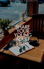 Share Your Young Adult Story by youngadultreads