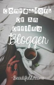 Confessions Of An Offline Blogger by -BeautifulDreams-