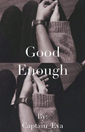 Good Enough [COMPLETED] by Captain_Eva