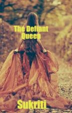 The Defiant Queen by candid_frisky
