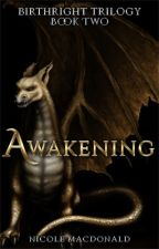 Awakening, Book two of the BirthRight Trilogy by DamselinaDirtyDress